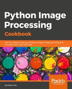 Python Image Processing Cookbook ebook by Sandipan Dey - Rakuten Kobo Learning Methods, Deep Learning, Recommender System, Digital Image Processing, Sentiment Analysis, Computer Science Degree, Optical Character Recognition, Computer Vision, Over 60
