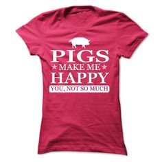 Pigs make me Happy, You not so much - Limited Edition