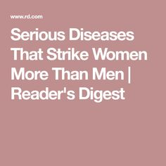 Serious Diseases That Strike Women More Than Men | Reader's Digest