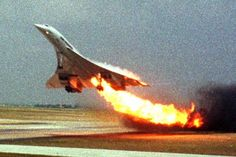 Concorde....The end of an era . caused by debris on the runway .R.I.P. one of the greatest plane ever .