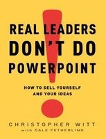 """To Read: """"Real Leaders Don't Do PowerPoint"""" - by Christopher Witt. This isn't just a book about speaking. It's about leadership and about how people–CEOs and PTA presidents, small business owners and sales r..."""