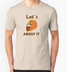 """""""Lets Taco About It"""" T-Shirts & Hoodies by luisgarcia10   Redbubble"""