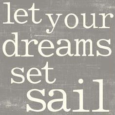 Let your dreams set sail - I want to make this for my bedroom :)