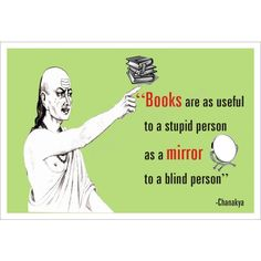 Books are as useful to a stupid person as a mirror is useful to a blind person - Chanakya Quotes Chanakya Quotes, English Quotes, Stupid, Quotations, Blinds, Books To Read, Writer, Spirituality, Faith