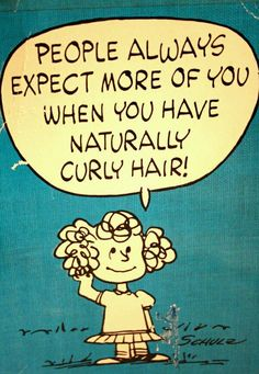 """People Always Expect More of You When You Have Naturally Curly Hair"", Peanuts, December 11, 1963. (I had this Peanuts Postcard taped onto one of my book covers all through middle school and high school. I inherited it from my mother, who had received it from her sister while in nursing school. Cherished possession.)"