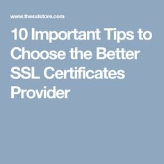 10 Important Tips to Choose the Better SSL Certificates Provider