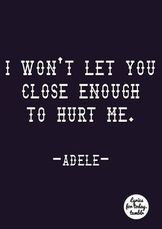 """""""No, I won't, rescue... you to just desert me. I can't give you, the heart you think you gave me. It's time to say goodbye, to turning tables.""""... """"Turning Tables""""- Adele ♥."""