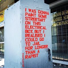 """I was going to paint some streetart on this electrical box, but I realized I could go to jail for longer than a rapist."""