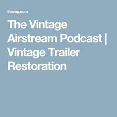 The Vintage Airstream Podcast   Vintage Trailer Restoration