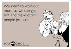 we need to workout more so we can get hot and make other people jealous. funny-lol