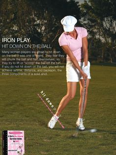Great iron play begins by understanding the game of opposites. To get the ball airborne, we need a descending strike.