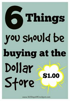 6 Things You Should Be Buying at the Dollar Store...good to know!