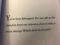 SuperWhoLock would get me out of the there in seconds(or before it even happened) and would probably have a lot of fun looking for me