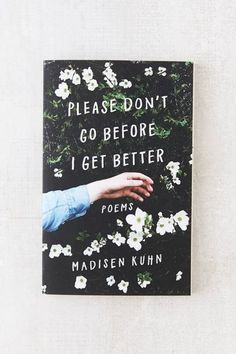 Shop Please Don't Go Before I Get Better By Madisen Kuhn at Urban Outfitters today. Books To Buy, I Love Books, Good Books, Books To Read, My Books, Book Club Books, Book Nerd, Book Lists, All The Bright Places