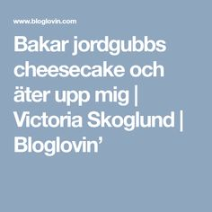 Bakar jordgubbs cheesecake och äter upp mig   Victoria Skoglund   Bloglovin'
