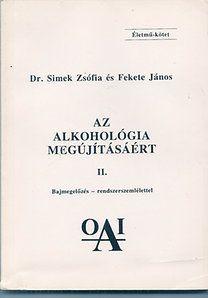 Fekete János, Simek Zsófia dr.: Az alkohológia megújításáért I-II.