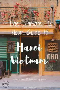 Things to do in Hanoi: The Complete 72 Hour Guide to the City Hanoi Vietnam, North Vietnam, Vietnam Travel Guide, Asia Travel, Thailand Travel, Travel Advice, Travel Guides, Travel Goals, Vietnam Vacation