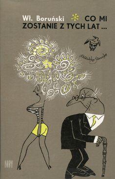 """""""Co mi zostanie z tych lat..."""" Włodzimierz Boruński Cover 1972 by Mirosław Pokora Book series Biblioteka Stańczyka Published by Wydawnictwo Iskry 1972"""