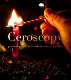 Ceromancy Techniques Ceroscopy predicting the Future with the ways of the Fire