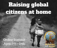 Raising Global Citizens at Home Online Summit: April 11-17th