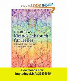 Kleines Lehrbuch f�r Heiler (9783442217373) Ted Andrews , ISBN-10: 3442217377  , ISBN-13: 978-3442217373 ,  , tutorials , pdf , ebook , torrent , downloads , rapidshare , filesonic , hotfile , megaupload , fileserve