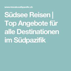 Südsee Reisen | Top Angebote für alle Destinationen im Südpazifik Beautiful Places, Destinations, Viajes