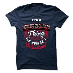 ITS A HORSLEY THING ! YOU WOULDNT UNDERSTAND - #plaid shirt #tee ball. ORDER HERE => https://www.sunfrog.com/Valentines/ITS-A-HORSLEY-THING-YOU-WOULDNT-UNDERSTAND.html?68278