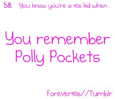 Truth be told, I wasn't around in the nineties, but I do remember Polly Pockets.