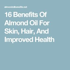 16 Benefits Of Almond Oil For Skin, Hair, And Improved Health