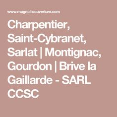 Charpentier, Saint-Cybranet, Sarlat   Montignac, Gourdon   Brive la Gaillarde - SARL CCSC