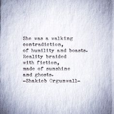 """She was a walking contradiction of humility and boasts"" -Shakieb Orgunwall"