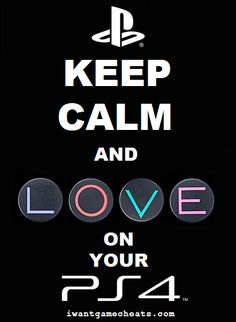 Keep Calm and Love On Your PS4 - by iwantgamecheats.com