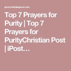 Top 7 Prayers for Purity | Top 7 Prayers for PurityChristian Post | iPost…