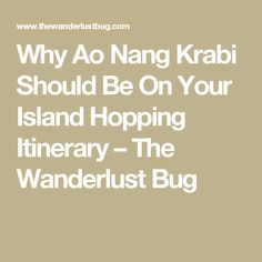 Why Ao Nang Krabi Should Be On Your Island Hopping Itinerary – The Wanderlust Bug Thailand Island Hopping, Ao Nang Krabi, Travel Goals, Thailand Travel, Dream Vacations, Wanderlust, How To Plan, Thailand Destinations