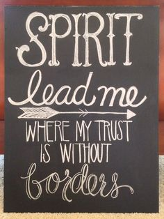 Spirit lead me where my trust is without borders. good fonts