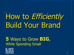 how-to-efficiently-build-your-brand-5-ways-to-grow-big-while-spending-small by Katz Solutions via Slideshare