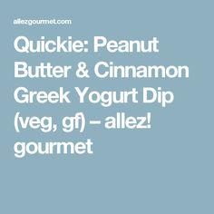 Quickie: Peanut Butter & Cinnamon Greek Yogurt Dip (veg, gf) – allez! gourmet