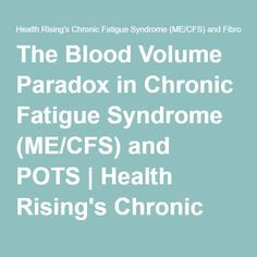 The Blood Volume Paradox in Chronic Fatigue Syndrome (ME/CFS) and POTS   Health Rising's Chronic Fatigue Syndrome (ME/CFS) and Fibromyalgia Forums