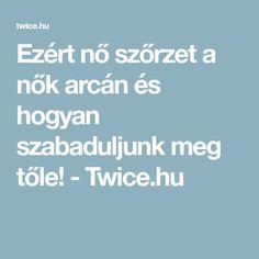 Ezért nő szőrzet a nők arcán és hogyan szabaduljunk meg tőle! - Twice.hu Reflux Baby, Tolkien, Beauty, Makeup, Style, Creative, Tips, Make Up, Swag