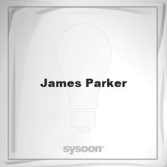 James Parker: Page about James Parker #member #website #sysoon #about