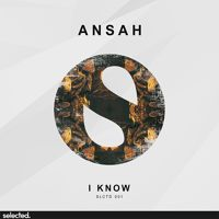 Ansah - I Know (Radio Edit) by Selected. on SoundCloud @AnsahUK