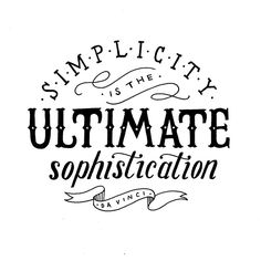 Simplicity is the Ultimate Sophistication by Davinci // Words of Wisdom / Typography / Quote / Hand Drawn Type Types Of Lettering, Lettering Design, Typography Quotes, Typography Letters, Fonts Quotes, Pretty Words, Beautiful Words, Da Vince, Typographie Inspiration