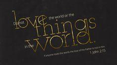 요한일서 2:15, 이 세상이나 세상에 있는 것들을 사랑하지 말라. 누구든지 세상을 사랑하면, 아버지의 사랑이 그 안에 있지 아니하니,