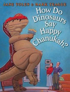 New 8/24/12. How Do Dinosaurs Say Happy Chanukah? by Jane Yolen & Mark Teague