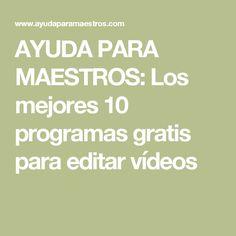AYUDA PARA MAESTROS: Los mejores 10 programas gratis para editar vídeos