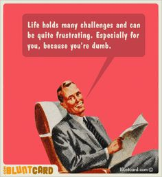 all time favorite someecard or bluntcard?                                                                                                                                                                                 More
