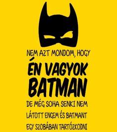 Nem azt mondom, hogy én vagyok Batman... :) Napi póló a Pólómániától! Funny Ideas, Batman, Humor, Birthday, Shirts, Photos, Cheer, Humour, Shirt