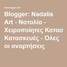 Blogger: Nadalis Art - Ναταλία - Χειροποίητες Κατασκευές - Όλες οι αναρτήσεις