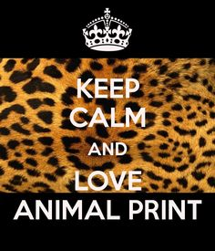 KEEP CALM AND LOVE ANIMAL PRINT