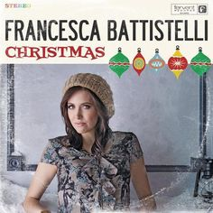 francesca battistelli   christmas I love this CD so much! I just got it at one of her concerts and have listened to it everyday since then...it never gets old!